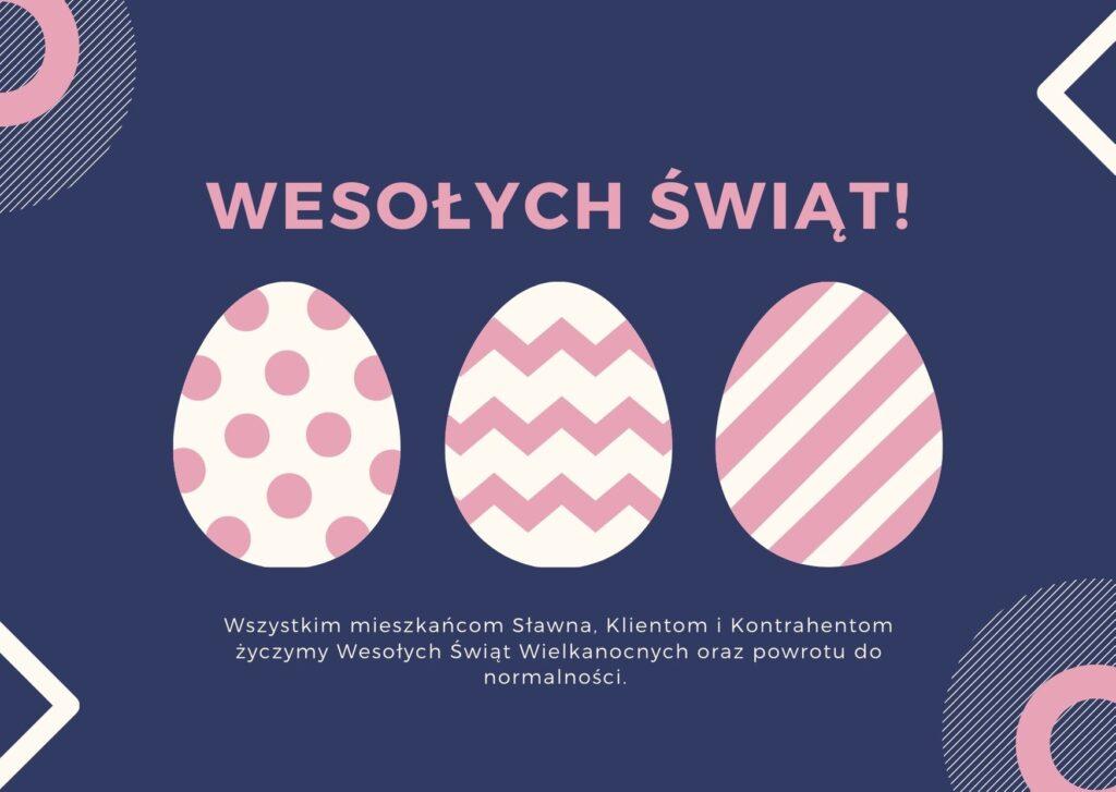 Wszystkim mieszkańcom Sławna, Klientom i Kontrahentom życzymy Wesołych Świąt Wielkanocnych i powrotu do normalności.
